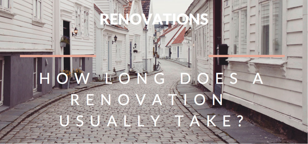 How long does a renovation usually take?